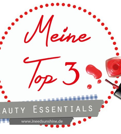 Meine Top 3 … Beauty Essentials